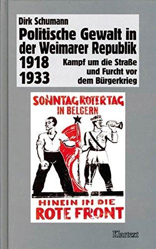 Politische Gewalt in der Weimarer Republik 1918-1933 (Veröffentlichungen des Instituts für soziale Bewegungen - Schriftenreihe A: Darstellungen)