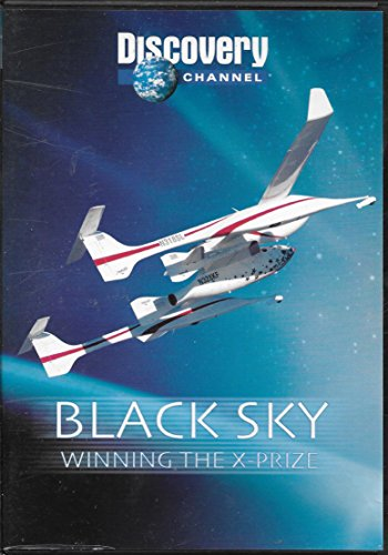 Black Sky: Winning the X-Prize (Burt Rutan's Quest to Build the First Personal Spacecraft Dubbed SpaceShipOne)