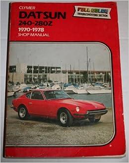 datsun 240-280z, 1970-1978, shop manual: alan ahlstrand: 9780892872909:  amazon com: books