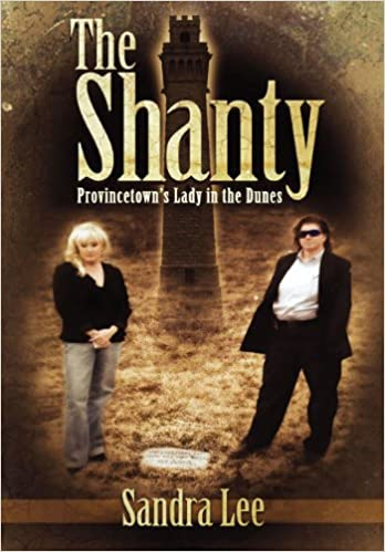 The Shanty: Provincetown's Lady in the Dunes: Sandra Lee