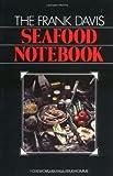 The Frank Davis Seafood Notebook, Frank Davis, 0882893092