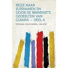 Reize naar Surinamen en door de binnenste gedeelten van Guiana — Deel 4 (Dutch Edition)