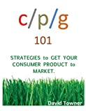 CPG 101:  Strategies to Get Your Consumer Products to Market