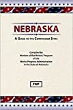 Nebraska: A Guide To The Cornhusker State (Federal Writers  Project American Guide Series)
