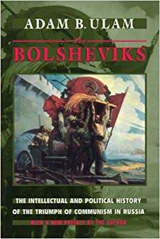 The Bolsheviks: The Intellectual and Political History of the Triumph of Communism in Russia by Ulam, Adam B.(April 1, 1998)