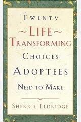 Twenty Life-Transforming Choices Adoptees Need to Make Hardcover
