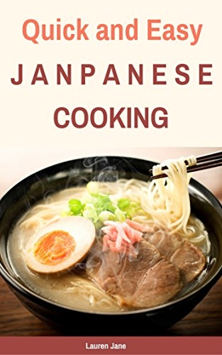 Japanese Cooking: Japanese Cookbook Quick and Easy Ramen Bento Sushi (Japanese Recipes, Traditional Japanese Food) by Lauren Jane