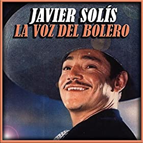 solis from the album javier solis la voz del bolero may 5 2015 format