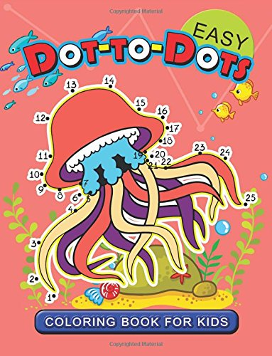 Download Easy Dot to Dot Coloring Book for Kids: connect the dot Animal Coloring Books for Ages toddlers 2-4, 4-8, 9-12 (Pet, Farm Animal and Sea life) pdf