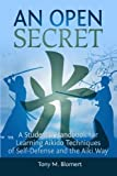 An Open Secret: A Student's Handbook for Learning Aikido Techniques of Self Defense and Aiki Way by Tony M Blomert (2015-07-02)