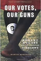 Our Votes, Our Guns: Robert Mugabe And The Tragedy Of Zimbabwe Paperback