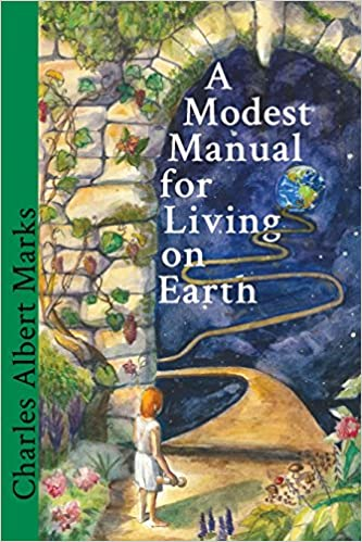 A Modest Manual For Living On Earth Charles Albert Marks