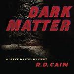Dark Matter: A Steve Nastos Mystery, Book 2 | R. D. Cain