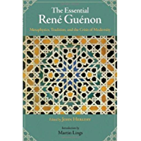 The Essential Rene Guenon: Metaphysics, Tradition, and the Crisis of Modernity (English Edition)
