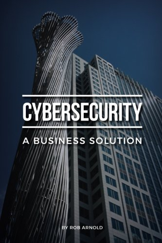 Cybersecurity  A Business Solution  An Executive Perspective On Managing Cyber Risk