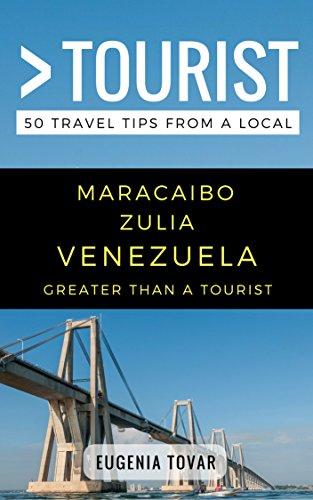 Greater Than a Tourist – Maracaibo Zulia Venezuela: 50 Travel Tips from a Local