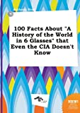 img - for 100 Facts about a History of the World in 6 Glasses That Even the CIA Doesn't Know book / textbook / text book