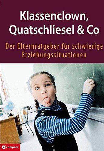 Klassenclown, Quatschliesel & Co. Der Elternratgeber für schwierige Erziehungssituationen
