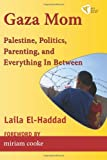 Gaza Mom : Palestine, Parenting, Politics, and Everything in Between, El-Haddad, Laila, 1935982001