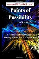 Points of Possibility: Sci-Fi, Fantasy and Horror short stories: A collection of sci-fi, fantasy and horror short stories Paperback