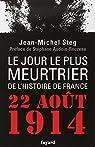 Le Jour le plus meurtrier de l'histoire de France: 22 août 1914 par Steg