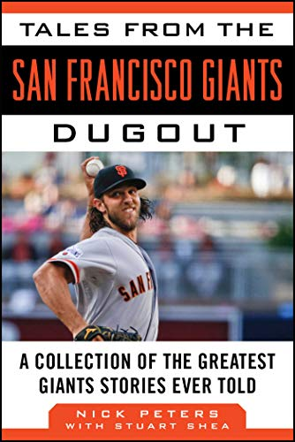 (Tales from the San Francisco Giants Dugout: A Collection of the Greatest Giants Stories Ever Told (Tales from the Team))
