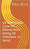 55 Exercises Law of Attraction (only 10 minutes or less)