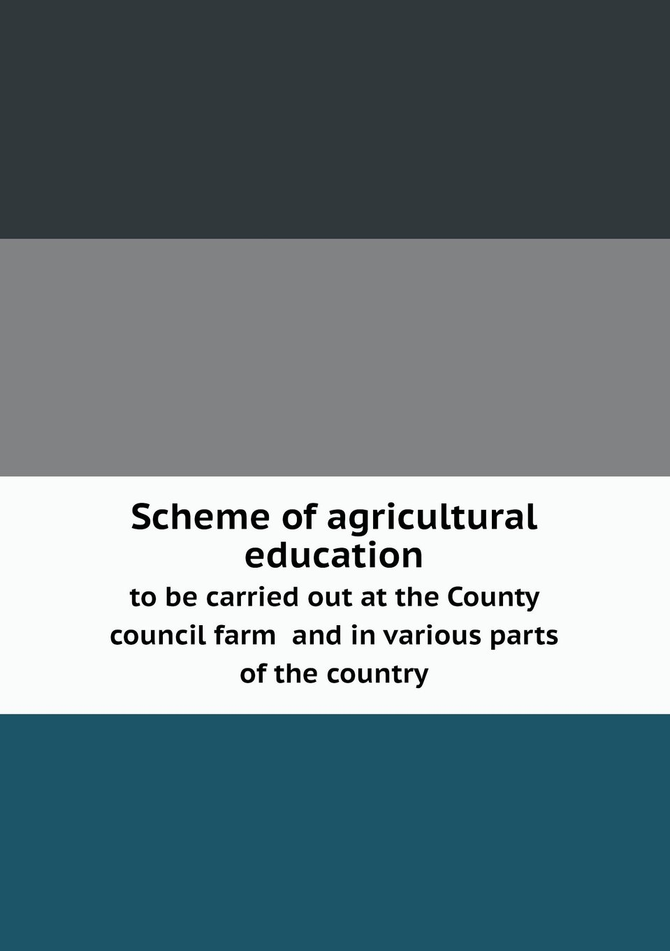 Download Scheme of Agricultural Education to Be Carried Out at the County Council Farm and in Various Parts of the Country PDF