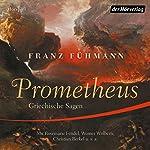 Prometheus: Griechische Sagen | Franz Fühmann