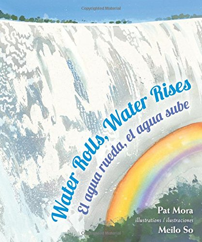 Water Rolls, Water Rises: El agua rueda, el agua sube (English and Spanish Edition)