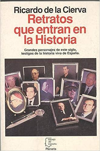 Retratos que entran en la historia (Espejo de España): Amazon.es: Cierva, Ricardo De La: Libros