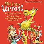 Alle lieben Urmel: Neue Urmel-Geschichten | Annette Pehnt,Salah Naoura,Sabine Ludwig,Freund Wieland
