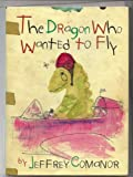 The Dragon Who Wanted to Fly, Jeffrey Comanor, 1570362025