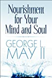 Nourishment for Your Mind and Soul, George L. May Ii, 144899036X