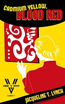 Cadmium Yellow, Blood Red (Double V Mysteries Book 1) by [Lynch, Jacqueline T.]