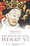 The Reign of King Henry VI, Ralph A. Griffiths, 0750937777