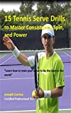 15 Tennis Serve Drills to Master Consistency, Spin, and Power: Learn how to train your serve to be the best in the world