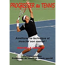 PROGRESSER AU TENNIS (nouvelle version): Améliorer sa technique et muscler son mental. (French Edition)