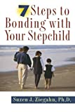7 Steps to Bonding with Your Stepchild, Suzen J. Ziegahn and Suzen Ziegahn, 0312253656