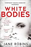 White Bodies: A gripping psychological thriller for fans of Clare Mackintosh and Lisa Jewell