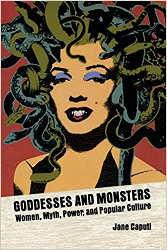 Goddesses and Monsters: Women, Myth, Power and Popular Culture 1st Edition