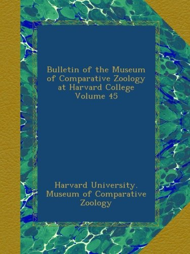 Download Bulletin of the Museum of Comparative Zoology at Harvard College Volume 45 ebook