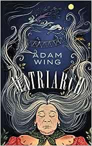 Matriarch: Wing, Adam: 9781999518752: Amazon.com: Books