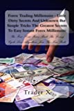 Forex Trading Millionaire : Little Dirty Secrets And Unknown But Simple Tricks The Greatest Secrets To Easy Instant Forex Millionaire: The Four Hour ... Losing Cycle Live Anywhere Join The New Rich