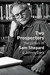 Two Prospectors: The Letters of Sam Shepard and Johnny Dark (Southwestern Writers Collection)