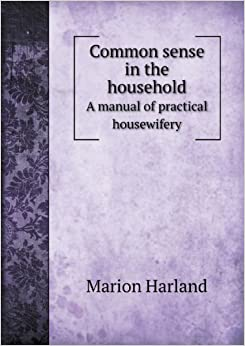 Common Sense in the Household a Manual of Practical Housewifery