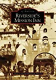 Front cover for the book Riverside's Mission Inn by Steve Lech