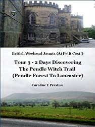 British Weekend Jaunts - Tour 3 - 2 Days Discovering The Pendle Witch Trail (Pendle Forest To Lancaster) (British Weekend Jaunts (At Petit Cost!))