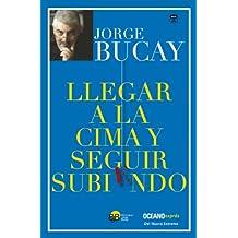 Llegar a la cima y seguir subiendo: El sexto camino (Versión Hispanoamericana) (Biblioteca Jorge Bucay.Hojas de Ruta) (Spanish Edition)
