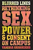img - for Blurred Lines: Rethinking Sex, Power, and Consent on Campus book / textbook / text book